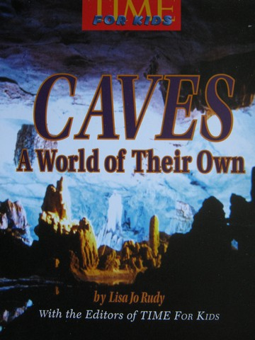 TIME For Kids 4 Caves A World of Their Own (P) by Lisa Jo Rudy