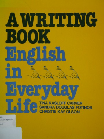 A Writing Book English in Everyday Life (P) by Carver, Fotinos,