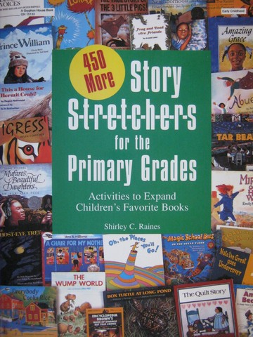 450 More Story Stretchers for the Primary Grades (P) by Raines