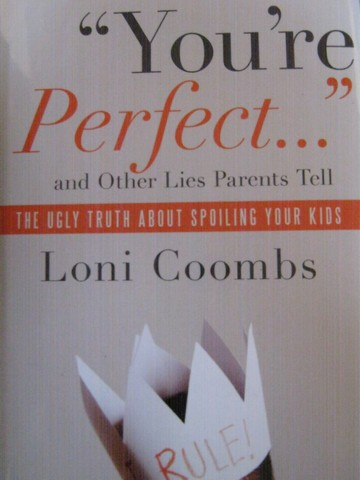 """You're Perfect..."" & Other Lies Parents Tell (P) by Loni Coombs"