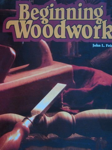 Beginning Woodwork 7th Edition (H) by John L Feirer