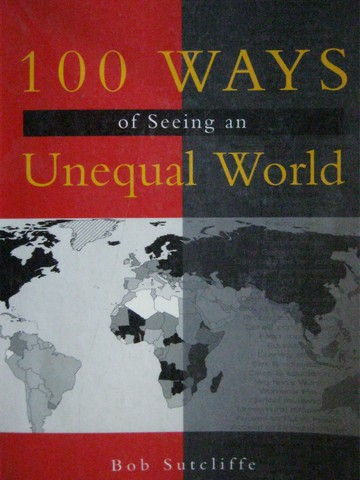 100 Ways of Seeing an Unequal World (P) by Bob Sutcliffe