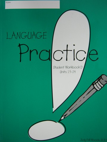 Language! Practice Student Workbook D Units 19-24 (P) by Woods