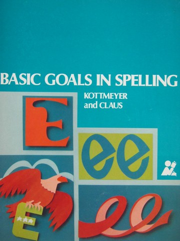 Basic Goals in Spelling 3 6th Edition (P) by Kottmeyer & Claus