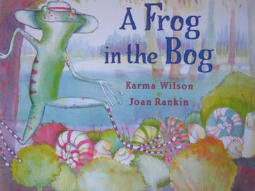 Reading Street 1.2 A Frog in the Bog (P)(Big) by Karma Wilson