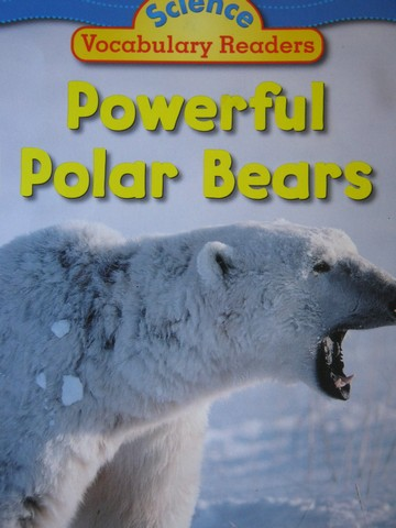 Science Vocabulary Readers Powerful Polar Bears (P) by Bennett