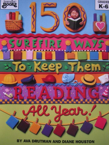 150 Surefire Ways to Keep Them Reading All Year! (P) by Drutman