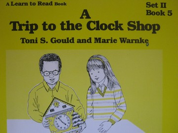 A Learn to Read Book 2 A Trip to the Clock Shop (P) by Gould,