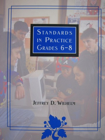 Standards in Practice Grades 6-8 (P) by Jeffrey D. Wilhelm