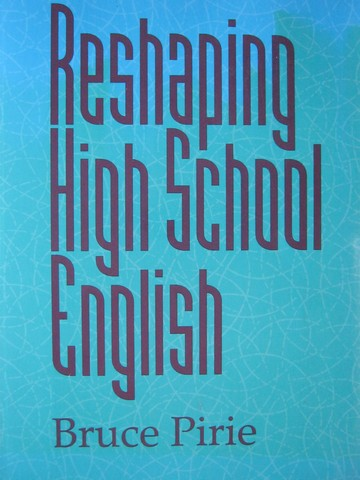 Reshaping High School English (P) by Bruce Pirie
