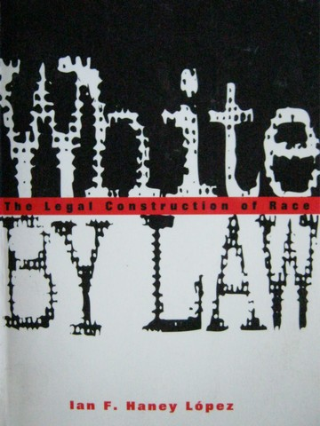 White by Law The Legal Construction of Race (P) by Ian Lopez