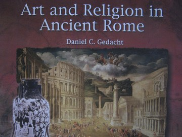 Art & Religion in Ancient Rome (P) by Daniel C Gedacht