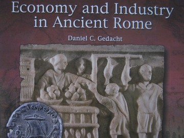 Economy & Industry in Ancient Rome (P) by Daniel C Gedacht