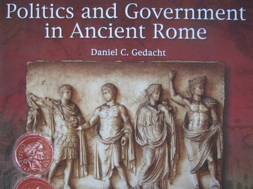 Politics & Government in Ancient Rome (P) by Daniel C Gedacht