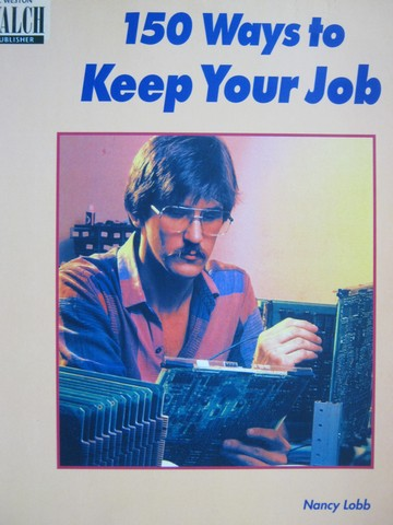150 Ways to Keep Your Job (P) by Nancy Lobb