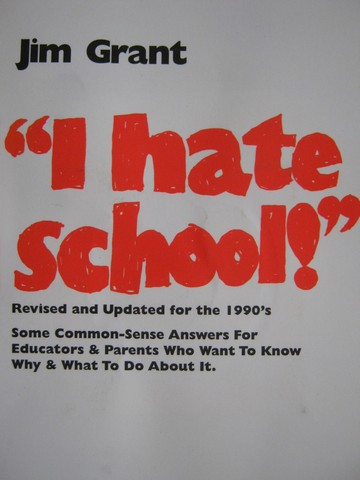 I Hate School! Revised & Updated for the 1990's (P) by Grant