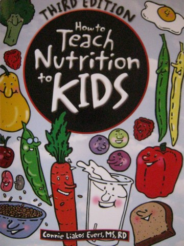 How to Teach Nutrition to Kids 3rd Edition (P) by Connie Evers