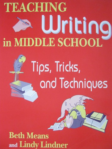 Teaching Writing in Middle School (P) by Means & Lindner