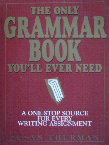 Only Grammar Book You'll Ever Need (P) by Susan Thurman