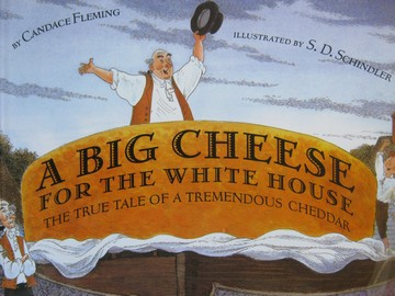 A Big Cheese for the White House (P) by Candace Fleming