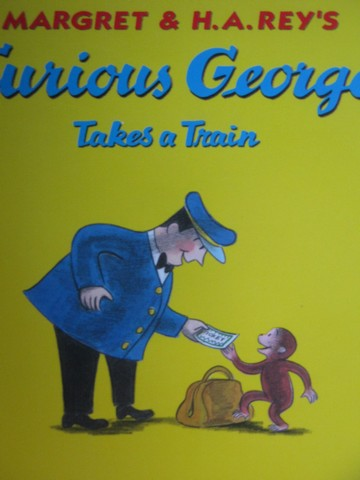 Curious George Takes a Train (P) by Margaret & H A Rey