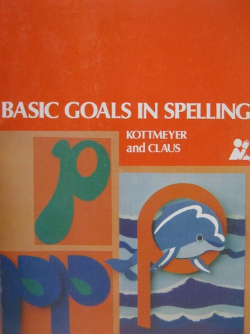 Basic Goals in Spelling 4 6th Edition (P) by Kottmeyer & Claus