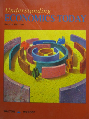 Understanding Economics Today 4th Edition (P) by Walton & Wykoff