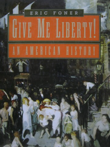 Give Me Liberty! An American History (H) by Eric Foner