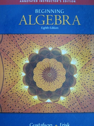 Beginning Algebra 8th Edition AIE (TE)(H) by Gustafson & Frisk