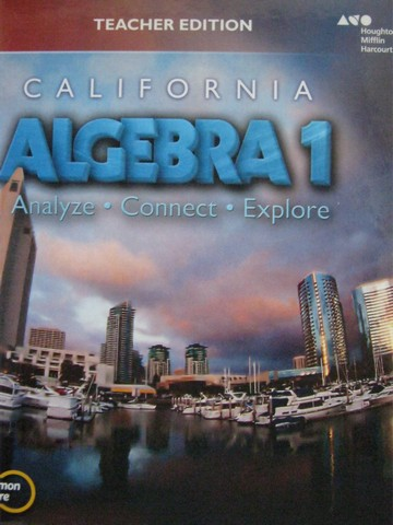 California Algebra 1 Analyze Connect Explore Common Core TE (H)