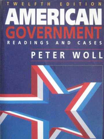 American Government Readings & Cases 12th Edition (P) by Woll