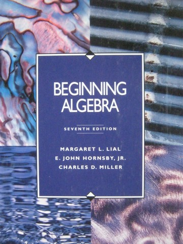 Beginning Algebra 7th Edition (H) by Lial, Hornsby, Jr. & Miller