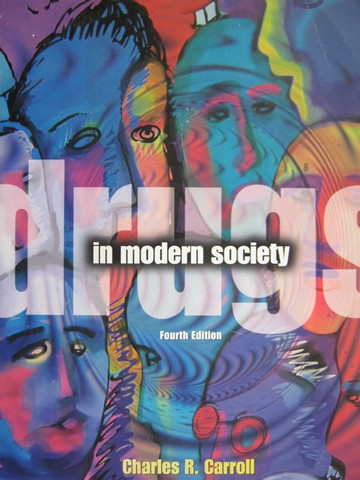 Drugs in Modern Society 4th Edition (P) by Charles R Carroll