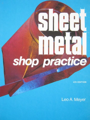 Sheet Metal Shop Practice 4th Edition (H) by Leo A Meyer