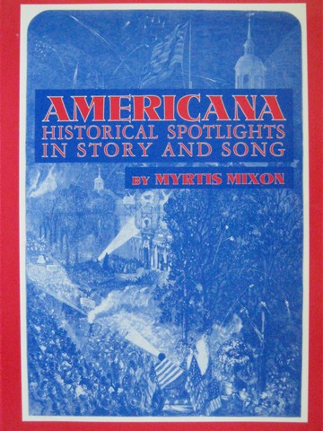 Americana Historical Spotlights in Story & Song (P) by Mixon