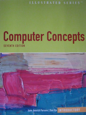 Computer Concepts Introductory 7th Edition (P) by Parsons & Oja