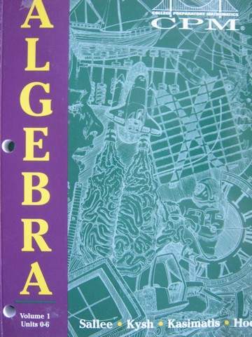 CPM Mathematics 1 2nd Edition Algebra Volume 1 (P) by Sallee,