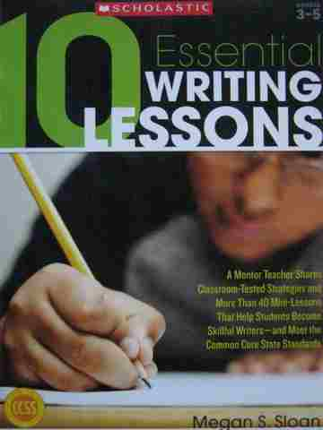 10 Essential Writing Lessons Grades 3-5 (P) by Megan S Sloan