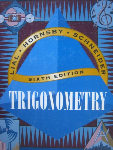 Trigonometry 6th Edition (H) by Lial, Hornsby, Jr. & Schneider