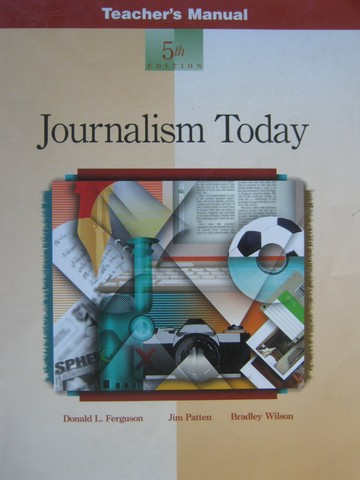 Journalism Today 5th Edition TM (TE)(P) by Ferguson, Patten,