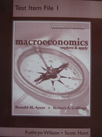 Macroeconomics Explore & Apply Enhanced Test Item File 1 (P)