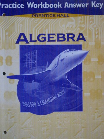 Algebra Tools for a Changing World Practice Workbook TE (TE)(P)