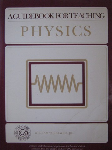 A Guidebook for Teaching Physics (P) by William Yurkewicz, Jr.