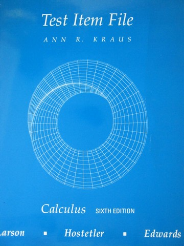 Calculus 6th Edition Test Item File (P) by Ann R Kraus