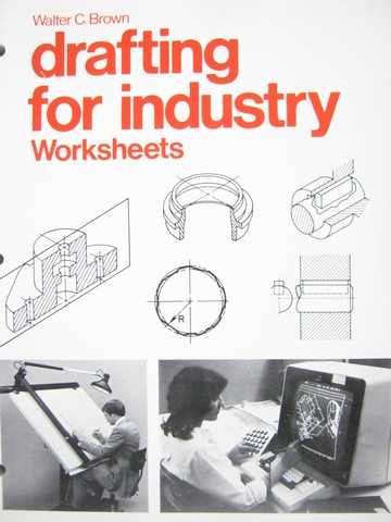 Drafting for Industry Worksheets (P) by Walter C Brown
